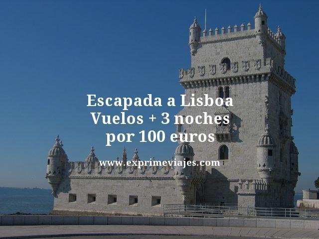 escapada a Lisboa vuelos mas 3 noches por 100 euros