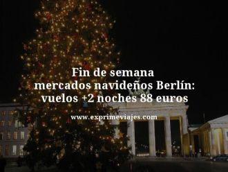 fin de semana mercados navideños berlin vuelos mas 2 noches 88 euros