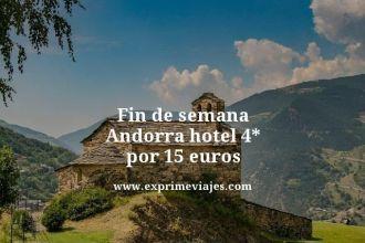 fin de semana Andorra hotel 4 estrellas por 15 euros