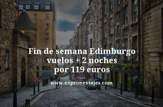 FIN DE SEMANA EDIMBURGO: VUELOS + 2 NOCHES POR 119EUROS