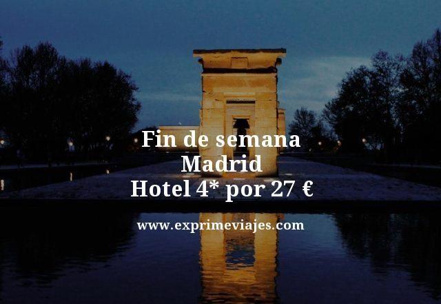 FIN DE SEMANA MADRID: HOTEL 4* POR 27EUROS