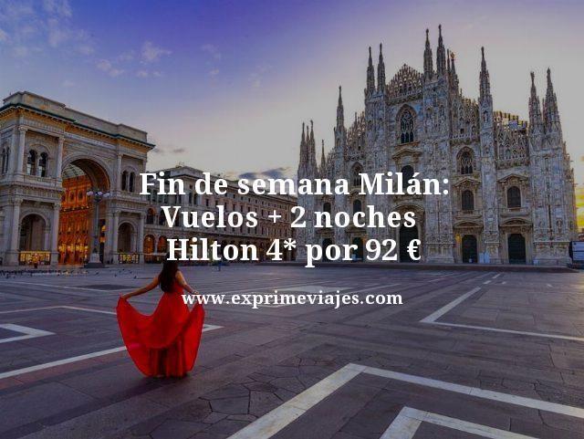 FIN DE SEMANA MILÁN: VUELOS + 2 NOCHES HILTON 4* POR 92EUROS