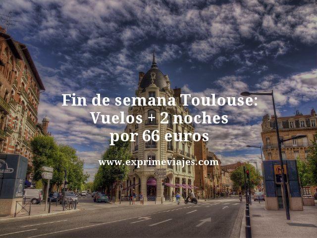 FIN DE SEMANA TOULOUSE: VUELOS + 2 NOCHES POR 66EUROS