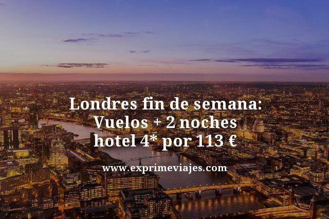 LONDRES FIN DE SEMANA: VUELOS + 2 NOCHES HOTEL 4* POR 113EUROS