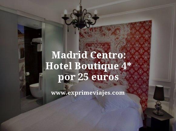 madrid centro hotel boutique 4 estrellas por 25 euros