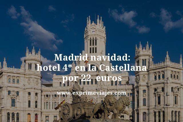madrid navidad hotel 4 estrellas en la castellana por 22 euros