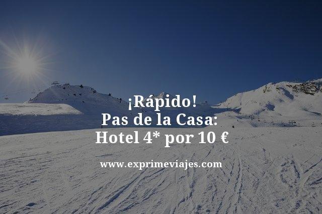 ¡RÁPIDO! PAS DE LA CASA (ANDORRA): HOTEL 4* POR 10EUROS