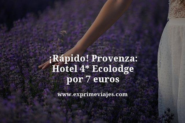 ¡RÁPIDO! PROVENZA: HOTEL 4* ECOLODGE POR 7EUROS