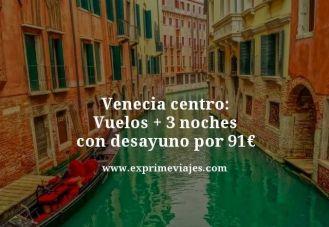 Venecia centro vuelos mas 3 noches con desayuno por 91 euros