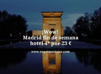 wow madrid fin de semana hotel 4 estrellas por 23 euros