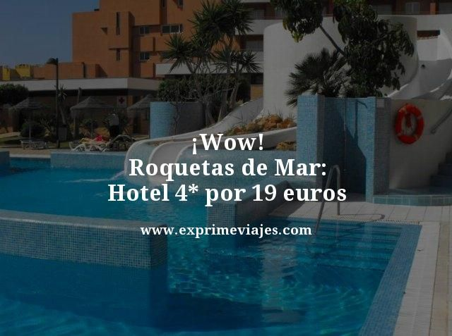 ¡WOW! ROQUETAS DE MAR: HOTEL 4* POR 19EUROS