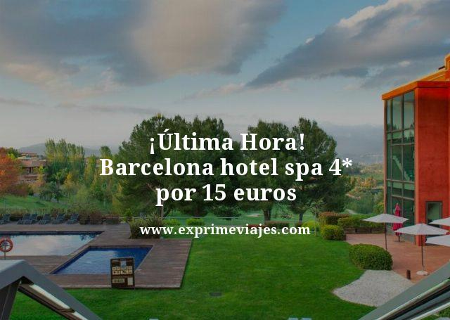 ultima hora barcelona hotel spa 4 estrellas por 15 euros