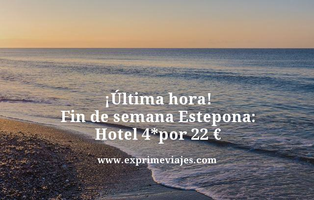 ¡ÚLTIMA HORA! FIN DE SEMANA ESTEPONA: HOTEL 4* POR 22EUROS