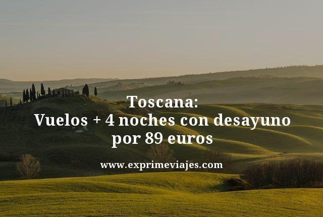 TOSCANA: VUELOS + 4 NOCHES CON DESAYUNO POR 89EUROS