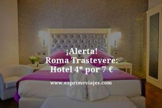 alerta roma Trastevere hotel 4 estrellas por 7 euros