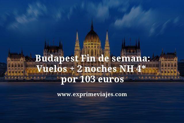 budapest fin de semana vuelos mas 2 noches nh 4 estrellas por 103 euros