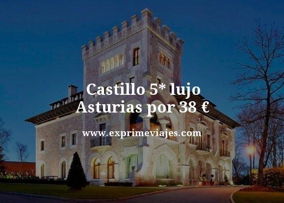 castillo 5 estrellas lujo asturias por 38 euros