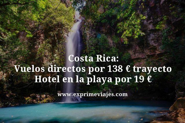 COSTA RICA: VUELOS DIRECTOS POR 138€ TRAYECTO; HOTEL EN LA PLAYA POR 19€