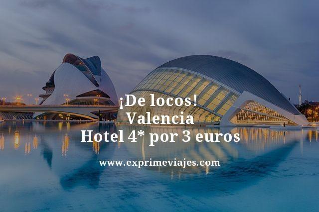 ¡DE LOCOS! HOTEL 4* EN VALENCIA POR 3EUROS