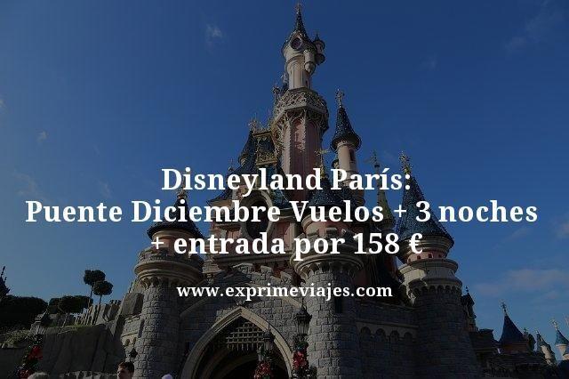 disneyland paris puente diciembre vuelos mas 3 noches mas entrada por 158 euros