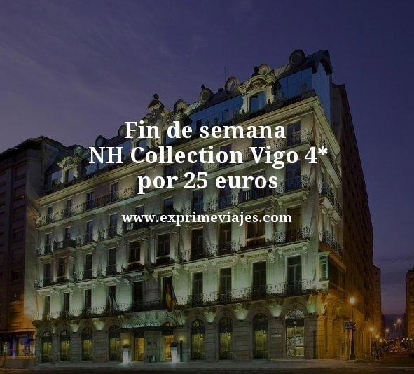 FIN DE SEMANA NH COLLECTION VIGO 4* POR 25EUROS