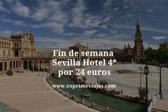fin de semana Sevilla hotel 4 estrellas por 24 euros
