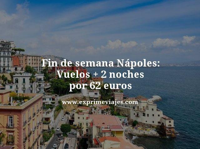 FIN DE SEMANA NÁPOLES: VUELOS + 2 NOCHES POR 62EUROS