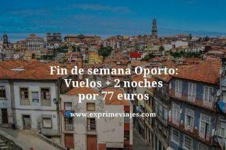 fin de semana oporto vuelos mas dos noches por 77 euros