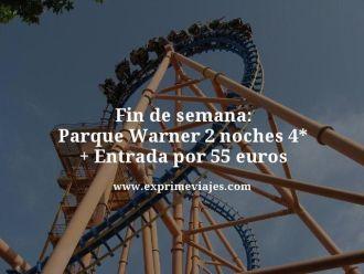 fin de semana parque warner 2 noches 4 estrellas mas entrada por 55 euros