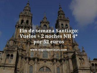 fin de semana Santiago vuelos mas 2 noches nh 4 estrellas por 52 euros