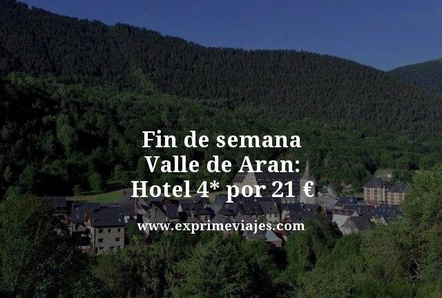 fin de semana valle de aran hotel 4 estrellas por 21 euros
