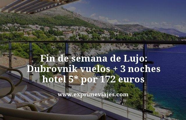 FIN DE SEMANA DE LUJO DUBROVNIK: VUELOS + 3 NOCHES 5* POR 172€