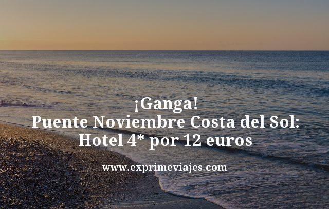 ¡GANGA! PUENTE NOVIEMBRE COSTA DEL SOL: HOTEL 4* POR 12EUROS