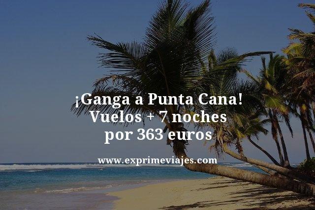 ¡GANGA! PUNTA CANA: VUELOS + 7 NOCHES POR 363EUROS