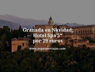 granada en navidad hotel spa 5 estrellas por 25 euros