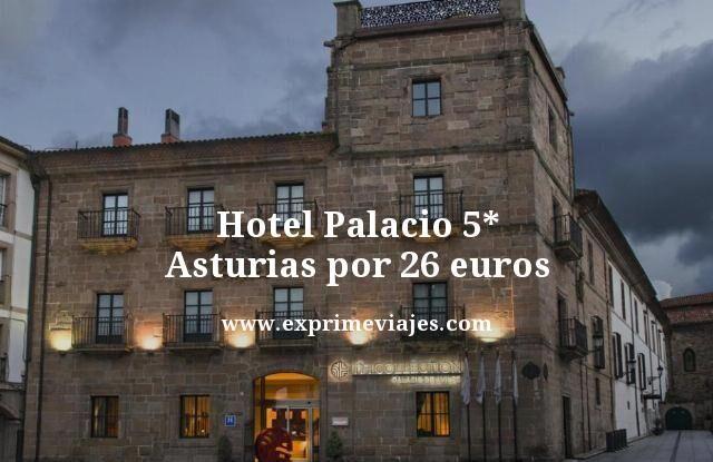 hotel palacio 5 estrellas asturias por 26 euros