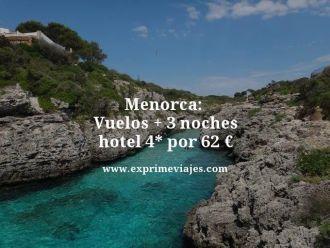 menorca vuelos mas 3 noches hotel 4 estrellas por 62 euros