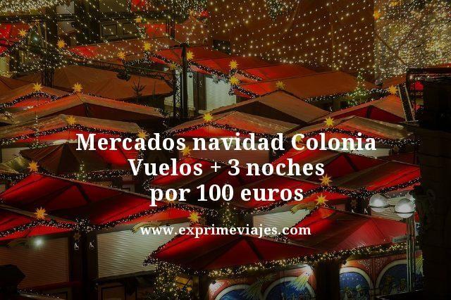 MERCADOS NAVIDAD COLONIA: VUELOS + 3 NOCHES POR 100EUROS