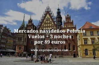 mercados navideños Polonia vuelos mas 3 noches por 89 euros