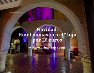 navidad hotel monasterio 4 estrellas lujo por 26 euros