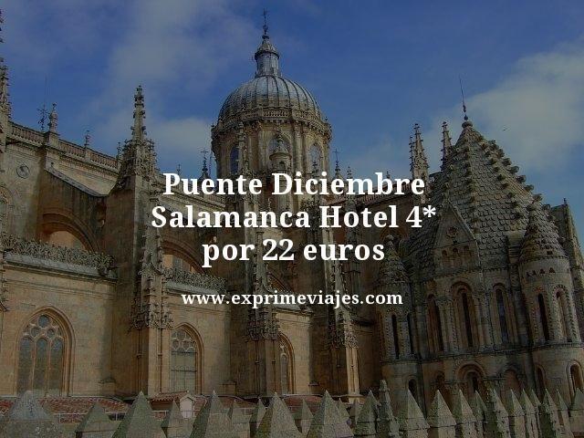 puente diciembre Salamanca hotel 4 estrellas por 22 euros
