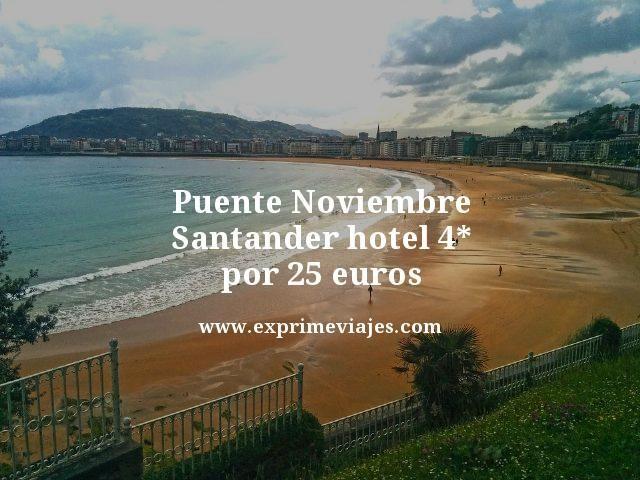 puente noviembre Santander hotel 4 estrellas por 25 euros