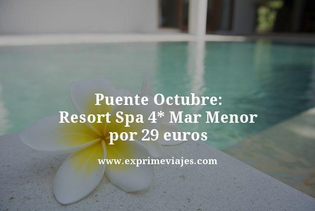 PUENTE OCTUBRE: RESORT SPA 4* MAR MENOR POR 29EUROS