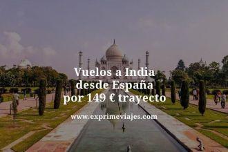 vuelos a india desde españa por 149 euros trayecto