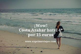 wow costa azahar hotel 4 estrellas por 15 euros