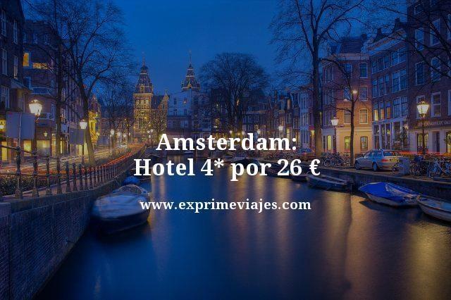 Amsterdam hotel 4 estrellas por 26 euros