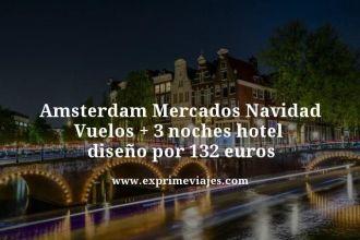 Amsterdam mercados de navidad vuelos mas 3 noches hotel diseño por 132 euros
