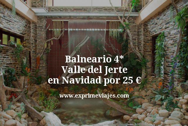Balneario 4* Valle del Jerte en Navidad por 25euros