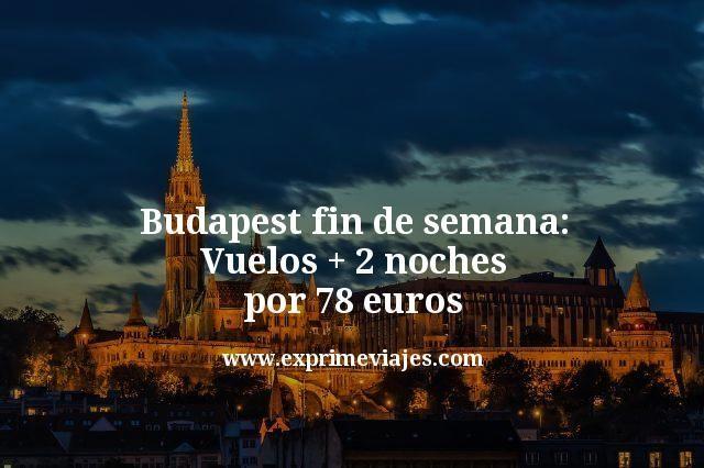 Budapest fin de semana: Vuelos + 2 noches por 78euros