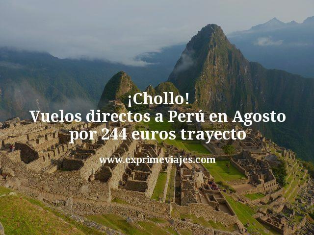 ¡Chollo! Vuelos directos a Perú en Agosto por 244€ trayecto